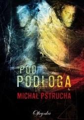 Okładka książki Pod podłogą Michał Pstrucha