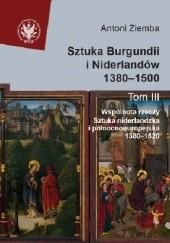 Okładka książki Sztuka Burgundii i Niderlandów 1380-1500. T. III: Wspólnota rzeczy. Sztuka niderlandzka i północnoeuropejska 1380-1520 Antoni Ziemba