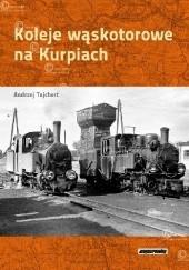 Okładka książki Koleje Wąskotorowe na Kurpiach Andrzej Tajchert