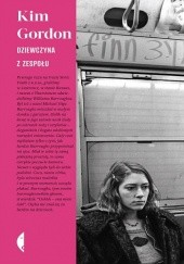 Okładka książki Dziewczyna z zespołu Kim Gordon
