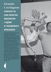 Okładka książki Zbawienie na Sand Mountain. Nabożeństwa z wężami w południowych Appalachach Dennis Covington