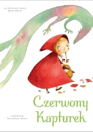 Okładka książki Czerwony Kapturek Jacob Grimm,Wilhelm Grimm,Francesca Rossi