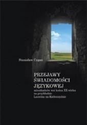 Okładka książki Przejawy świadomości językowej mieszkańców wsi końca XX wieku na przykładzie Lasocina na Kielecczyźnie Stanisław Cygan