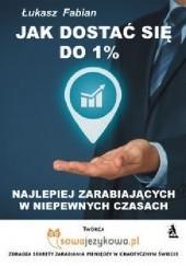 Okładka książki Jak dostać się do 1% najlepiej zarabiających w czasach kryzysu? Łukasz Fabian