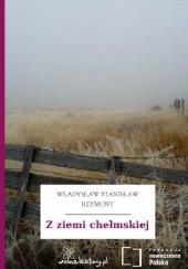 Okładka książki Z ziemi chełmskiej Władysław Stanisław Reymont