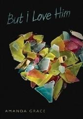 Okładka książki But I Love Him Amanda Grace