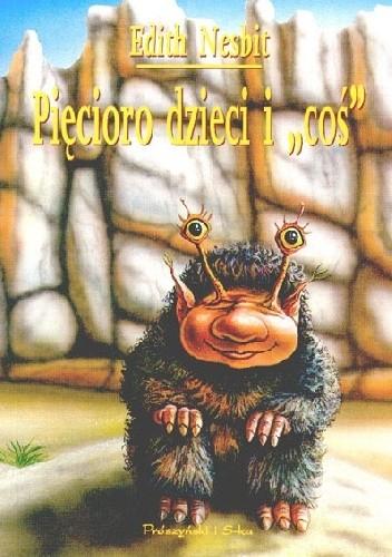Okładka książki Pięcioro dzieci i coś Edith Nesbit