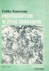 Okładka książki Protestantyzm w życiu zbiorowym Feliks Koneczny
