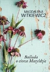 Okładka książki Ballada o ciotce Matyldzie Magdalena Witkiewicz