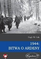 Okładka książki 1944: Bitwa o Ardeny Hugh M. Cole