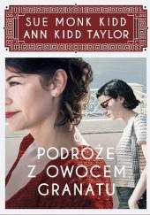 Okładka książki Podróże z owocem granatu Sue Monk Kidd,Ann Kidd Taylor