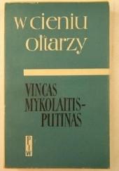 Okładka książki W cieniu ołtarzy: dni próby Vincas Mykolaitis-Putinas