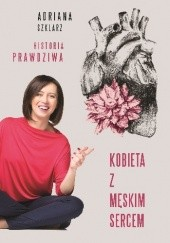 Okładka książki Kobieta z męskim sercem Adriana Szklarz
