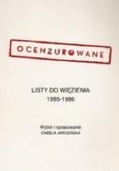 Okładka książki Ocenzurowane listy do więzienia 1985-1986 Izabela Jarosińska