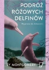 Okładka książki Podróż różowych delfinów. Wyprawa do Amazonii Sy Montgomery