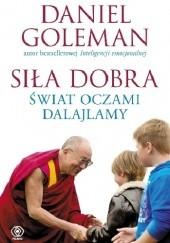 Okładka książki Siła dobra. Świat oczami Dalajlamy Daniel Goleman,Dalajlama XIV