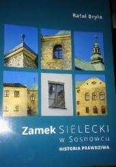 Okładka książki Zamek Sielecki w Sosnowcu.Historia prawdziwa Rafał Bryła