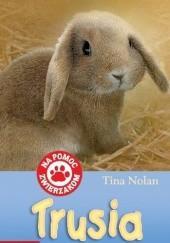Okładka książki Trusia. Rozpieszczony królik Tina Nolan