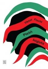 Okładka książki Pieśń koguta Viktor Fischl