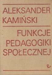 Okładka książki Funkcje pedagogiki społecznej. Praca socjalna i kulturalna Aleksander Kamiński