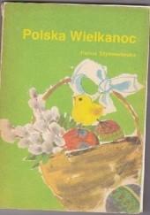 Okładka książki Polska Wielkanoc. Tradycje, zwyczaje, potrawy Hanna Szymanderska