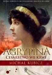 Okładka książki Agrypina. Cesarstwo we krwi Michał Kubicz
