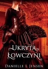 Okładka książki Ukryta łowczyni Danielle L. Jensen