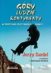 Okładka książki Góry, ludzie, kontynenty w obiektywie ekstremalnej kamery Jerzy Surdel,Andrzej Mirek