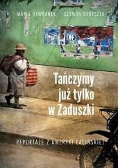 Okładka książki Tańczymy już tylko w Zaduszki. Reportaże z Ameryki Łacińskiej Szymon Opryszek,Maria Hawranek