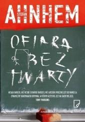 Okładka książki Ofiara bez twarzy Stefan Ahnhem
