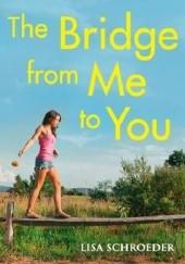 Okładka książki The Bridge from Me to You Lisa Schroeder