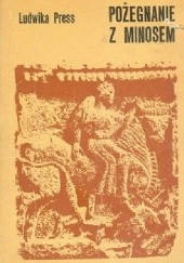 Okładka książki Pożegnanie z Minosem : z notatnika podróży w antyczną przeszłość Sycylii Ludwika Press