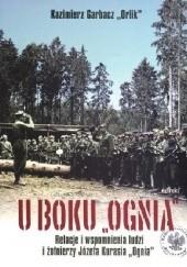 Okładka książki U boku Ognia Relacje i wspomnienia BR Garbacz Orlik Kazimierz