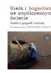 Okładka książki Bieda i bogactwo we współczesnym świecie. Studia z geografii rozwoju Mirosława Czerny