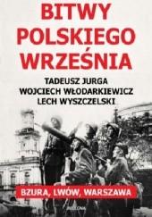 Okładka książki Bitwy polskiego września. Bzura, Lwów, Warszawa Lech Wyszczelski,Wojciech Włodarkiewicz,Tadeusz Jurga