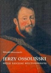 Okładka książki Jerzy Ossoliński: Wielki kanclerz Rzeczypospolitej Witold Kłaczewski