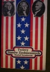 Okładka książki Twórcy Stanów Zjednoczonych Wacław Szyszkowski