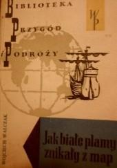 Okładka książki Jak białe plamy znikały z map Wojciech Walczak