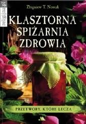 Okładka książki Klasztorna spiżarnia zdrowia Zbigniew T. Nowak