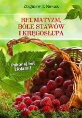 Okładka książki Reumatyzm, bóle stawów i kręgosłupa. Pokonaj ból ziołami! Zbigniew T. Nowak