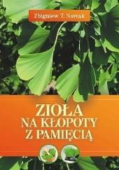 Okładka książki Zioła na kłopoty z pamięcią Zbigniew T. Nowak