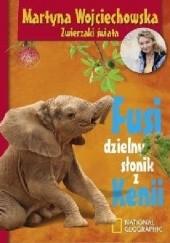 Okładka książki Fusi, dzielny słonik z Kenii Martyna Wojciechowska