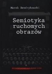 Okładka książki Semiotyka ruchomych obrazów Marek Hendrykowski