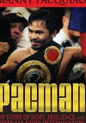 Okładka książki Pacman - My Story Of Hope, Resilience and Never-Say-Never Determination Manny Pacquiao
