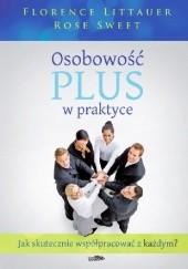 Okładka książki Osobowość plus w praktyce. Jak skutecznie współpracować z każdym? Florence Littauer,Rose Sweet