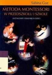 Okładka książki Metoda Montessori w przedszkolu i szkole. Kształcenie i osiągnięcia dzieci Sabina Guz