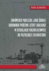 Okładka książki Zamówienia publiczne jako środek budowania państwa (state-building) w sytuacjach pokonfliktowych na przykładzie Afganistanu Ewa Suwara