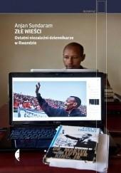 Okładka książki Złe wieści. Ostatni niezależni dziennikarze w Rwandzie Anjan Sundaram