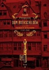 Okładka książki Dom Rothschildów. Prorocy finansów 1798-1848 Niall Ferguson