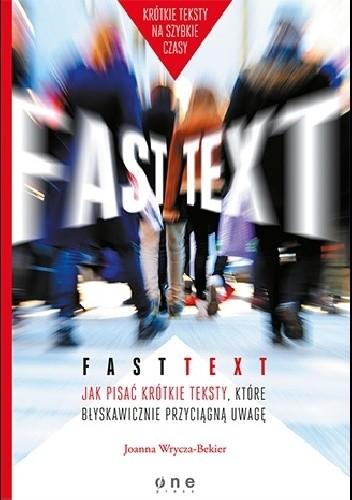 Okładka książki Fast text. Jak pisać krótkie teksty, które błyskawicznie przyciągną uwagę Joanna Wrycza-Bekier